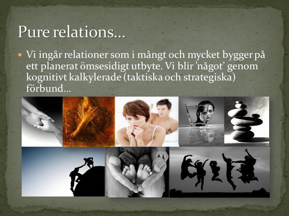Vi ingår relationer som i mångt och mycket bygger på ett planerat ömsesidigt utbyte.