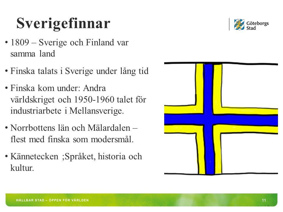 11 1809 – Sverige och Finland var samma land Finska talats i Sverige under lång tid Finska kom under: Andra världskriget och 1950-1960 talet för industriarbete i Mellansverige.