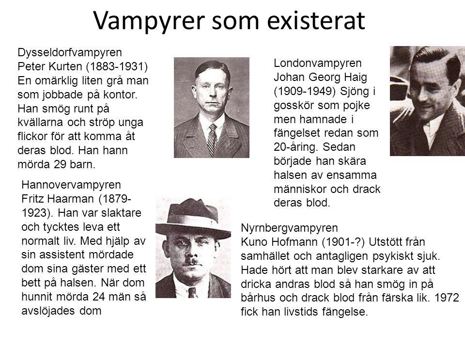 Vampyrer som existerat Dysseldorfvampyren Peter Kurten (1883-1931) En omärklig liten grå man som jobbade på kontor. Han smög runt på kvällarna och str