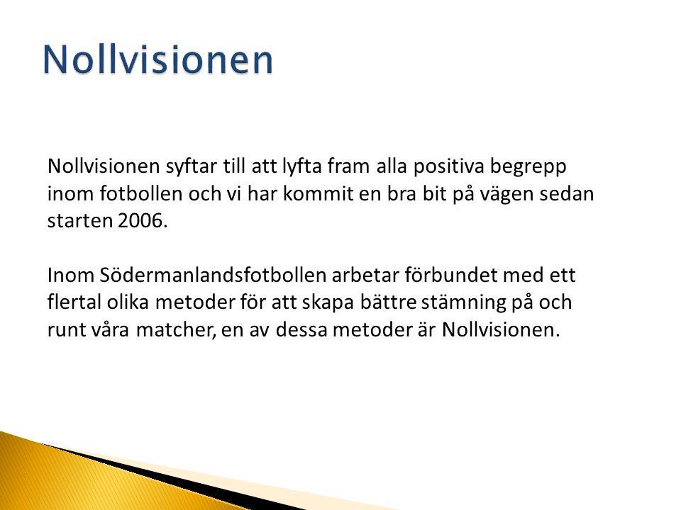 Nollvisionen syftar till att lyfta fram alla positiva begrepp inom fotbollen och vi har kommit en bra bit på vägen sedan starten 2006. Inom Södermanla