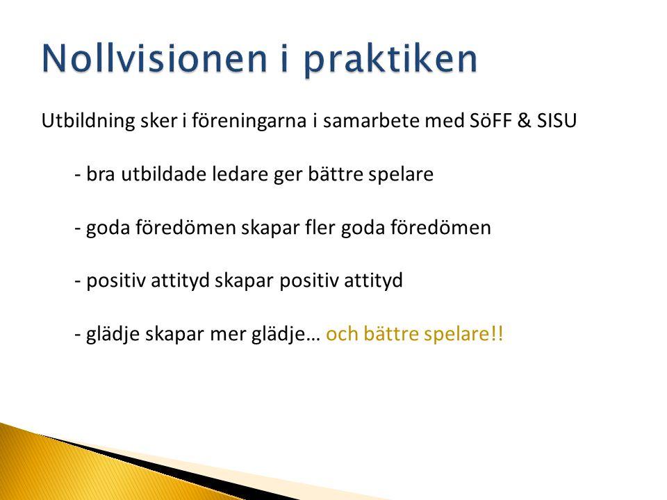 Utbildning sker i föreningarna i samarbete med SöFF & SISU - bra utbildade ledare ger bättre spelare - goda föredömen skapar fler goda föredömen - pos