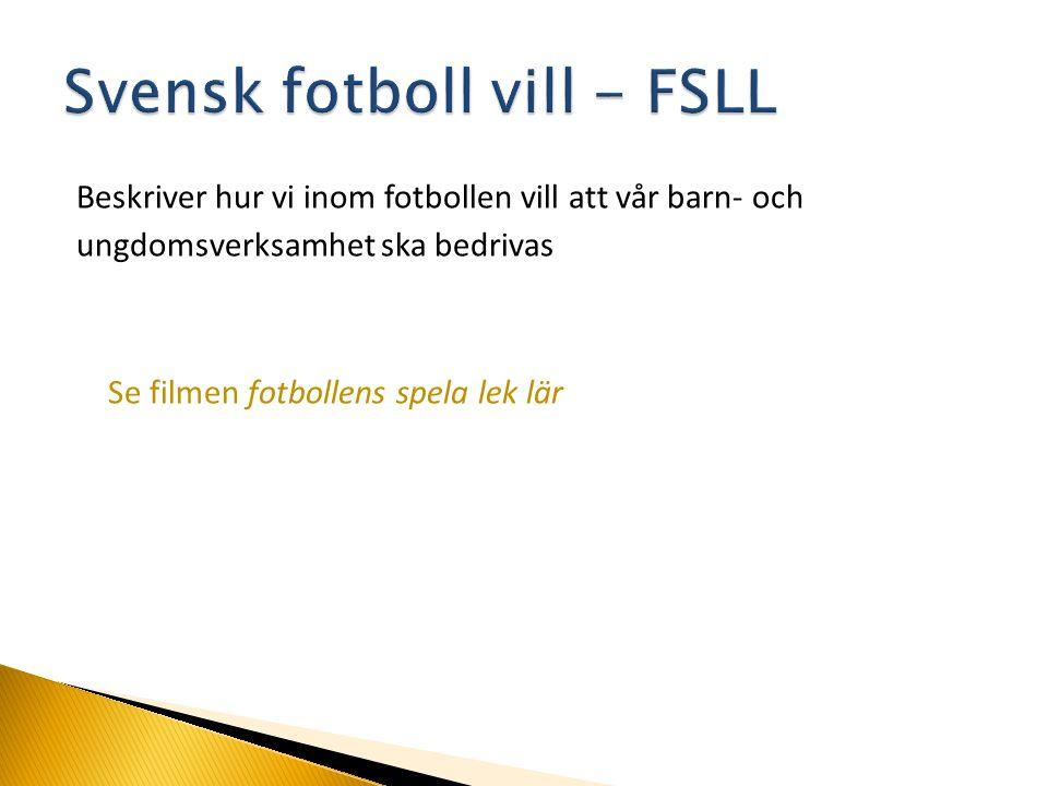 Beskriver hur vi inom fotbollen vill att vår barn- och ungdomsverksamhet ska bedrivas Se filmen fotbollens spela lek lär