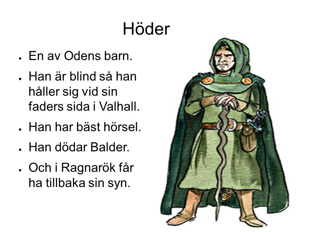 Höder ● En av Odens barn. ● Han är blind så han håller sig vid sin faders sida i Valhall.