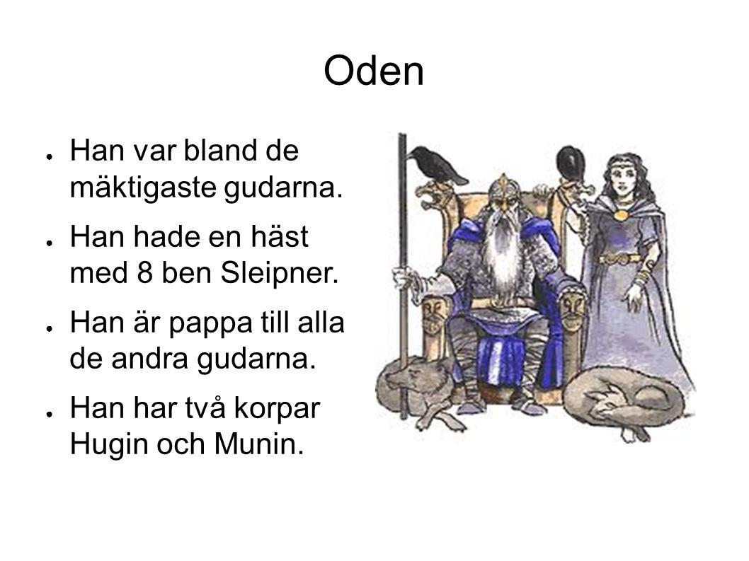 Oden ● Han var bland de mäktigaste gudarna. ● Han hade en häst med 8 ben Sleipner.