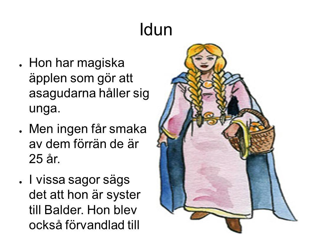 Idun ● Hon har magiska äpplen som gör att asagudarna håller sig unga.