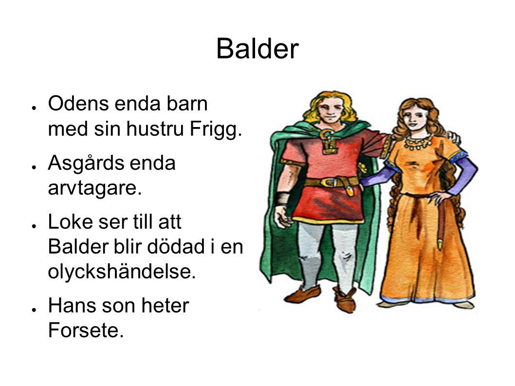 Balder ● Odens enda barn med sin hustru Frigg. ● Asgårds enda arvtagare.