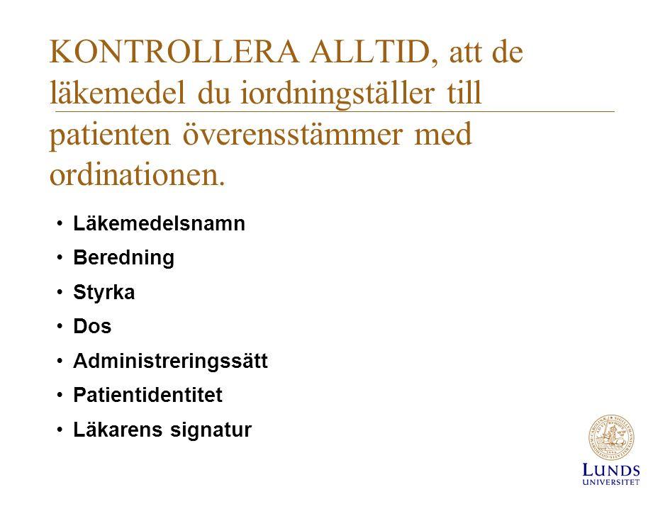 KONTROLLERA ALLTID, att de läkemedel du iordningställer till patienten överensstämmer med ordinationen.