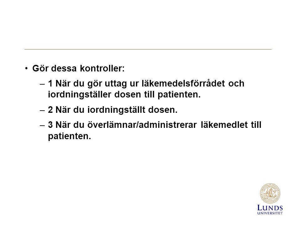 Gör dessa kontroller: –1 När du gör uttag ur läkemedelsförrådet och iordningställer dosen till patienten.