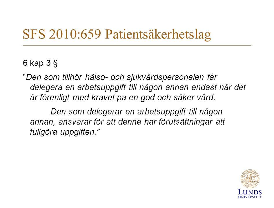 SFS 2010:659 Patientsäkerhetslag 6 kap 3 § Den som tillhör hälso- och sjukvårdspersonalen får delegera en arbetsuppgift till någon annan endast när det är förenligt med kravet på en god och säker vård.