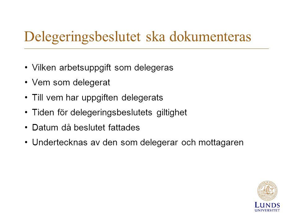 Delegeringsbeslutet ska dokumenteras Vilken arbetsuppgift som delegeras Vem som delegerat Till vem har uppgiften delegerats Tiden för delegeringsbeslutets giltighet Datum då beslutet fattades Undertecknas av den som delegerar och mottagaren