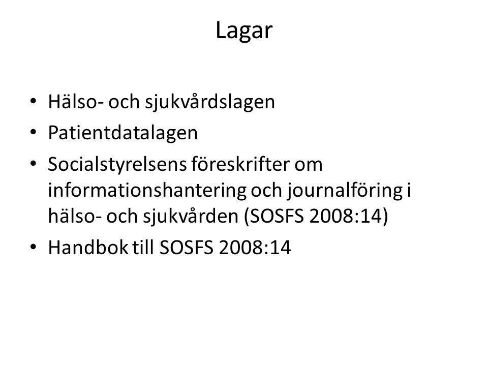 Lagar Hälso- och sjukvårdslagen Patientdatalagen Socialstyrelsens föreskrifter om informationshantering och journalföring i hälso- och sjukvården (SOSFS 2008:14) Handbok till SOSFS 2008:14