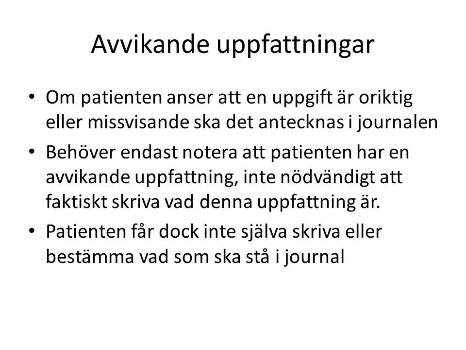 Avvikande uppfattningar Om patienten anser att en uppgift är oriktig eller missvisande ska det antecknas i journalen Behöver endast notera att patienten har en avvikande uppfattning, inte nödvändigt att faktiskt skriva vad denna uppfattning är.