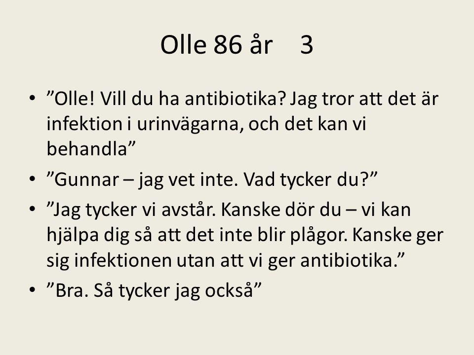 Olle 86 år 3 Olle. Vill du ha antibiotika.