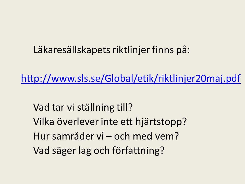 Läkaresällskapets riktlinjer finns på: http://www.sls.se/Global/etik/riktlinjer20maj.pdf Vad tar vi ställning till.