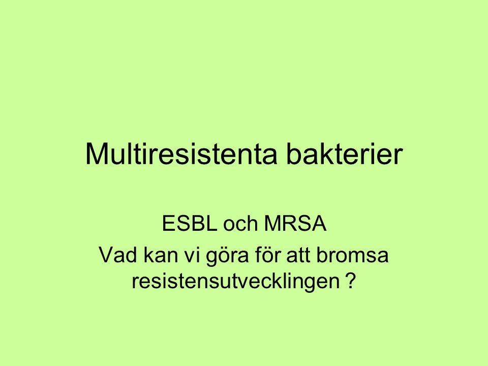 Multiresistenta bakterier ESBL och MRSA Vad kan vi göra för att bromsa resistensutvecklingen