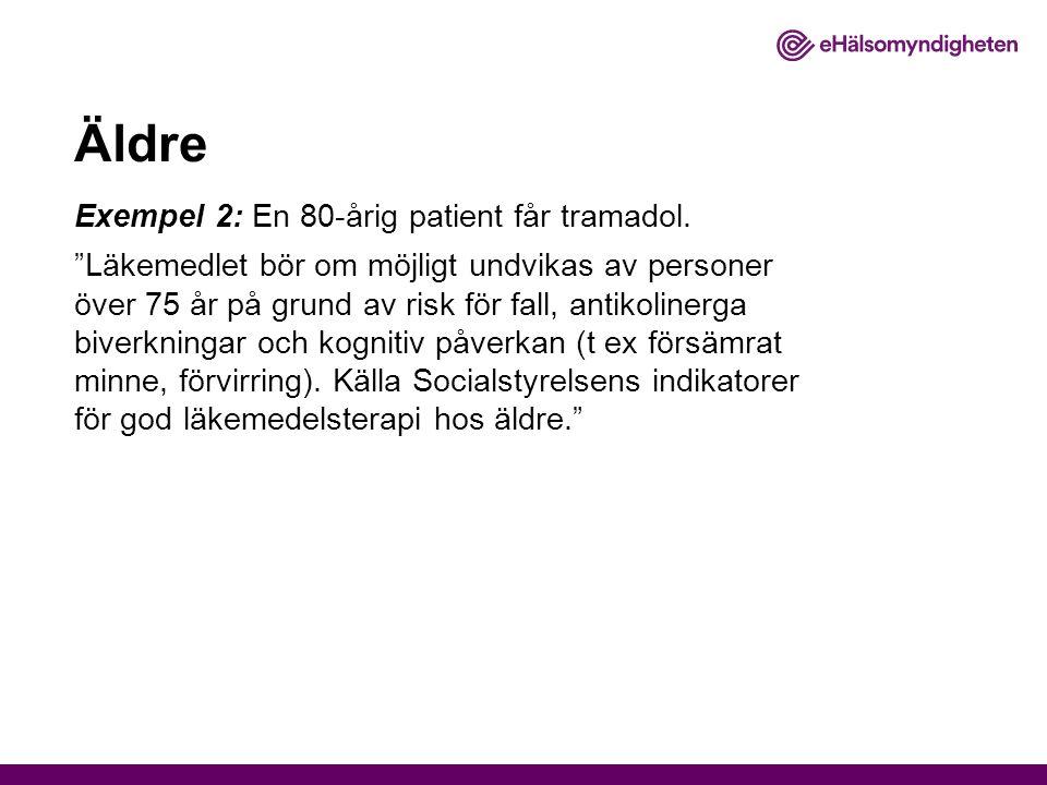 """Äldre Exempel 2: En 80-årig patient får tramadol. """"Läkemedlet bör om möjligt undvikas av personer över 75 år på grund av risk för fall, antikolinerga"""