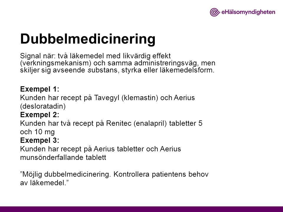 Dubbelmedicinering Signal när: två läkemedel med likvärdig effekt (verkningsmekanism) och samma administreringsväg, men skiljer sig avseende substans,