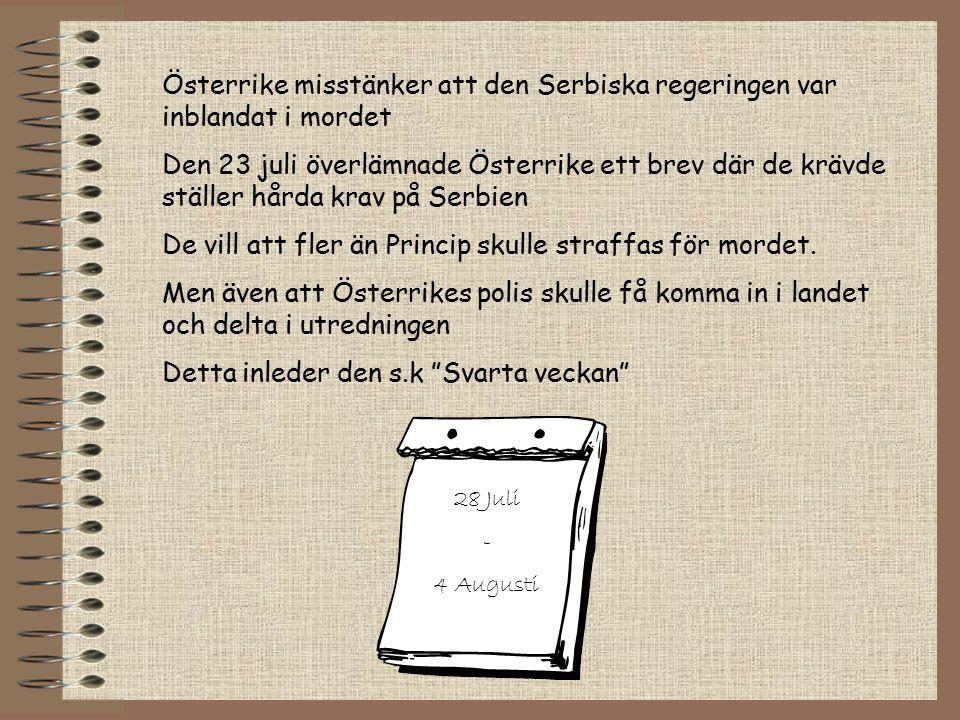 Österrike misstänker att den Serbiska regeringen var inblandat i mordet Den 23 juli överlämnade Österrike ett brev där de krävde ställer hårda krav på Serbien De vill att fler än Princip skulle straffas för mordet.