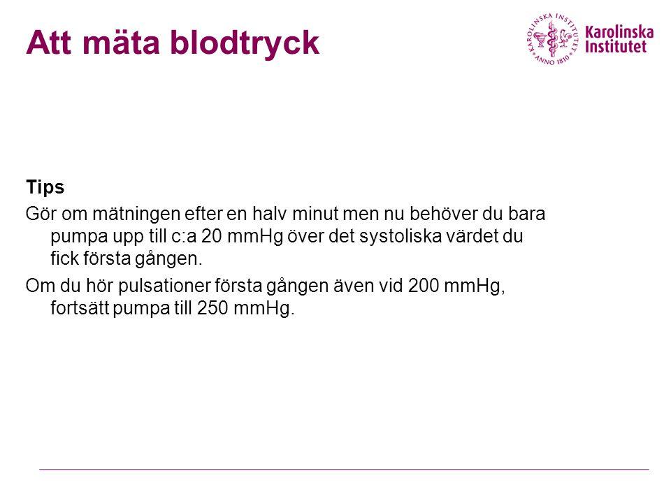 Tips Gör om mätningen efter en halv minut men nu behöver du bara pumpa upp till c:a 20 mmHg över det systoliska värdet du fick första gången.