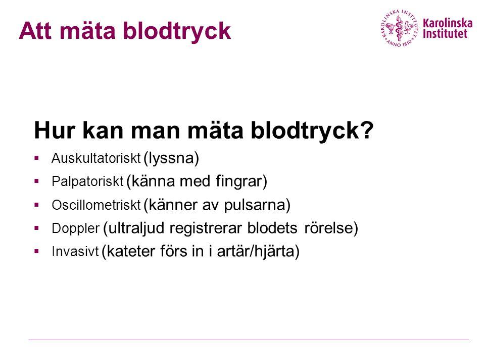 Hur kan man mäta blodtryck?  Auskultatoriskt (lyssna)  Palpatoriskt (känna med fingrar)  Oscillometriskt (känner av pulsarna)  Doppler (ultraljud