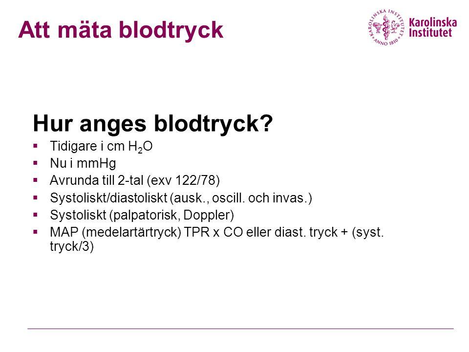 Hur anges blodtryck?  Tidigare i cm H 2 O  Nu i mmHg  Avrunda till 2-tal (exv 122/78)  Systoliskt/diastoliskt (ausk., oscill. och invas.)  Systol