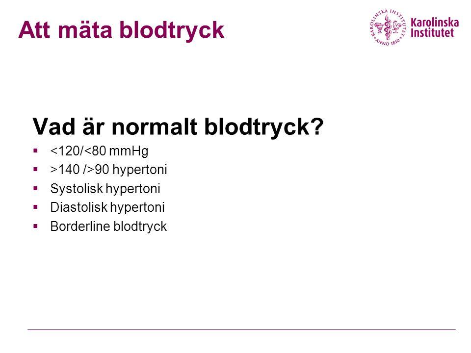 Vad är normalt blodtryck?  <120/<80 mmHg  >140 />90 hypertoni  Systolisk hypertoni  Diastolisk hypertoni  Borderline blodtryck Att mäta blodtryck