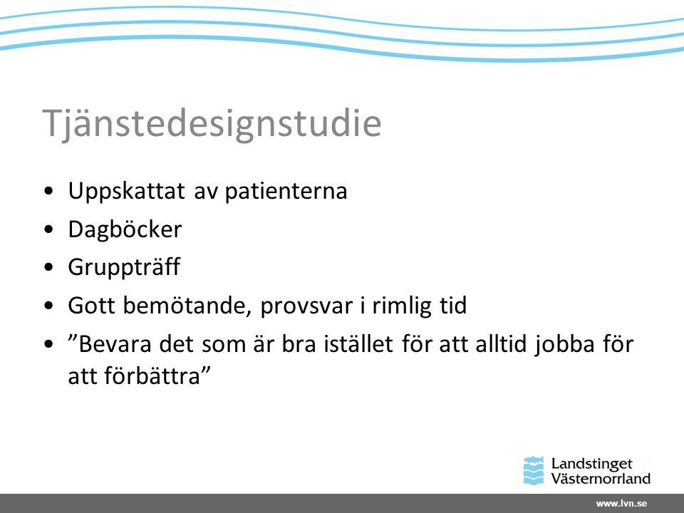 """www.lvn.se Tjänstedesignstudie Uppskattat av patienterna Dagböcker Gruppträff Gott bemötande, provsvar i rimlig tid """"Bevara det som är bra istället fö"""