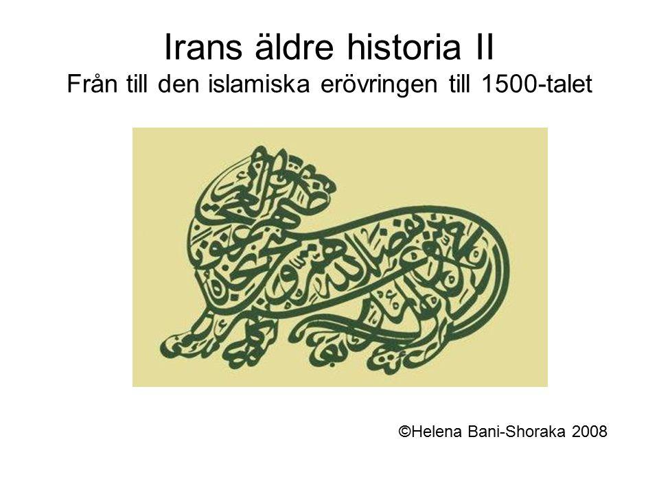 Irans äldre historia II Från till den islamiska erövringen till 1500-talet ©Helena Bani-Shoraka 2008