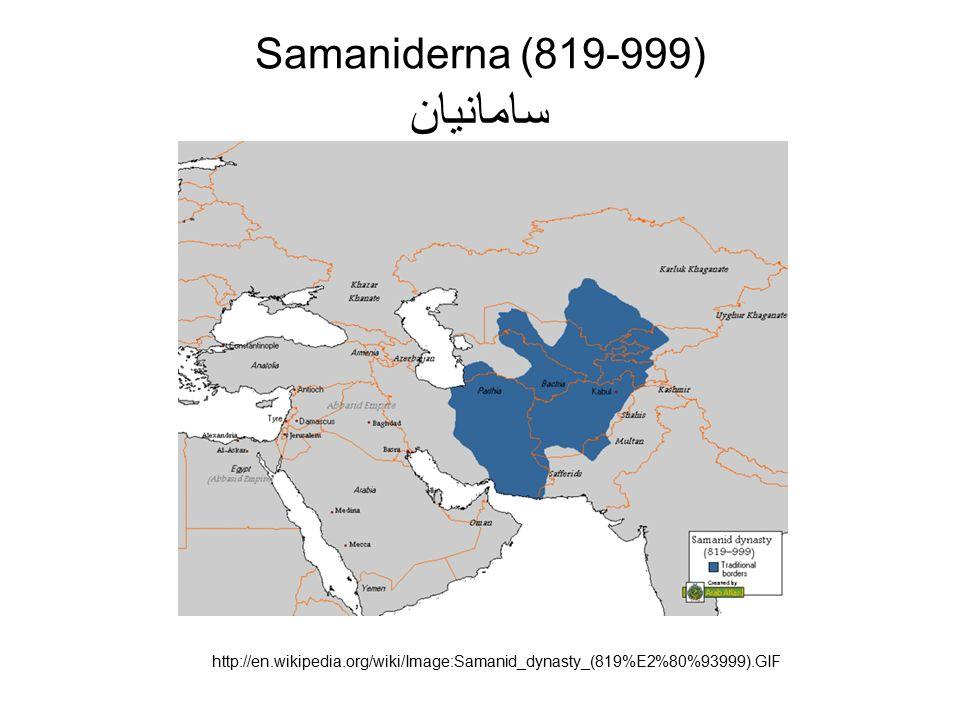 Samaniderna (819-999) سامانیان http://en.wikipedia.org/wiki/Image:Samanid_dynasty_(819%E2%80%93999).GIF