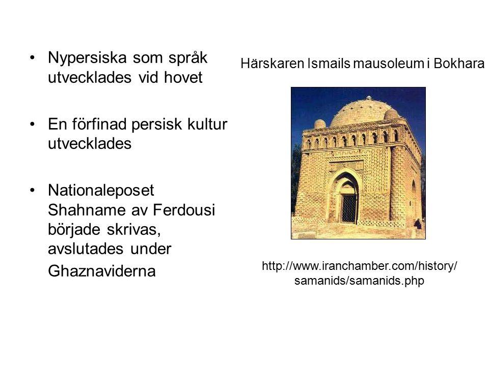 Nypersiska som språk utvecklades vid hovet En förfinad persisk kultur utvecklades Nationaleposet Shahname av Ferdousi började skrivas, avslutades under Ghaznaviderna Härskaren Ismails mausoleum i Bokhara http://www.iranchamber.com/history/ samanids/samanids.php