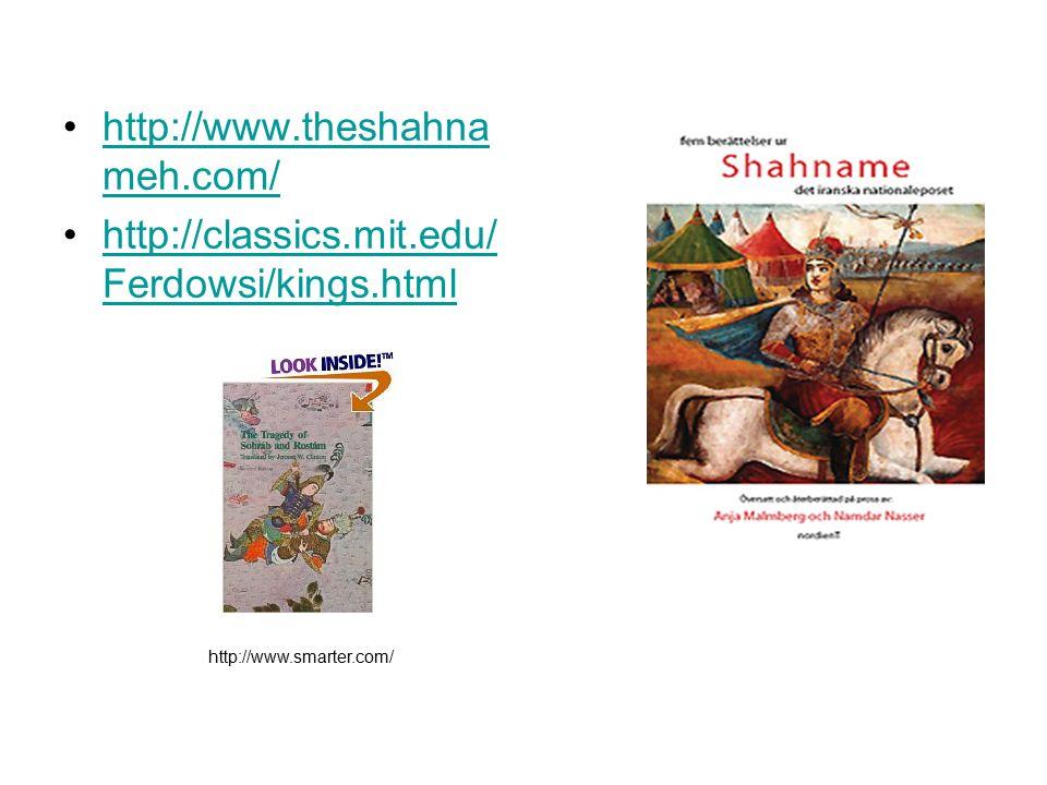 http://www.theshahna meh.com/http://www.theshahna meh.com/ http://classics.mit.edu/ Ferdowsi/kings.htmlhttp://classics.mit.edu/ Ferdowsi/kings.html http://www.smarter.com/