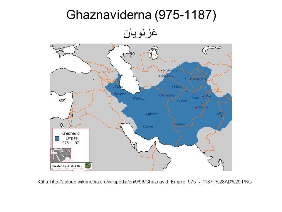 Ghaznaviderna (975-1187) غزنویان Källa: http://upload.wikimedia.org/wikipedia/en/9/96/Ghaznavid_Empire_975_-_1187_%28AD%29.PNG