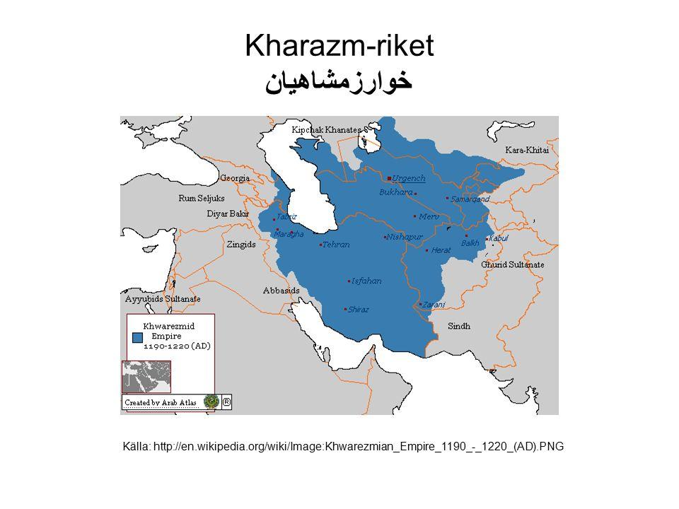 Kharazm-riket خوارزمشاهیان Källa: http://en.wikipedia.org/wiki/Image:Khwarezmian_Empire_1190_-_1220_(AD).PNG