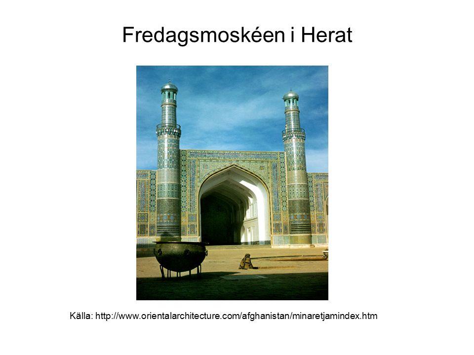 Fredagsmoskéen i Herat Källa: http://www.orientalarchitecture.com/afghanistan/minaretjamindex.htm