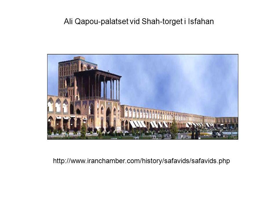 Ali Qapou-palatset vid Shah-torget i Isfahan http://www.iranchamber.com/history/safavids/safavids.php