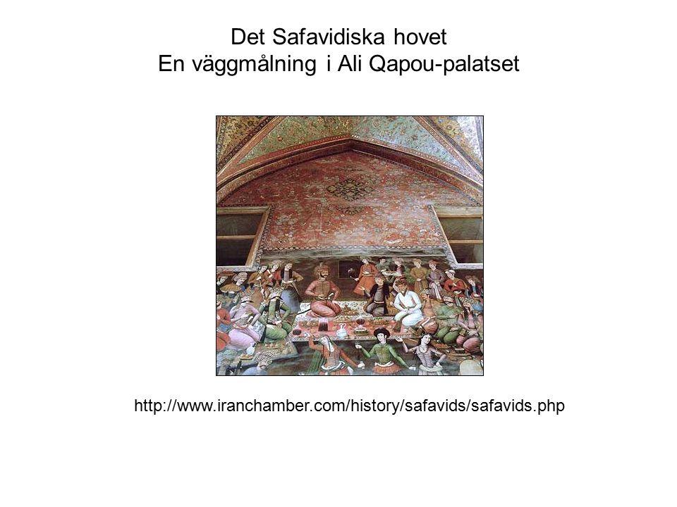 Det Safavidiska hovet En väggmålning i Ali Qapou-palatset http://www.iranchamber.com/history/safavids/safavids.php