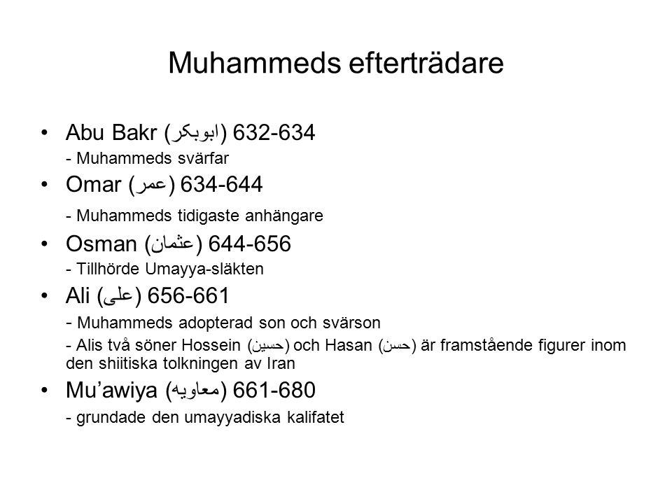 Muhammeds efterträdare Abu Bakr (ابوبکر) 632-634 - Muhammeds svärfar Omar (عمر) 634-644 - Muhammeds tidigaste anhängare Osman (عثمان) 644-656 - Tillhörde Umayya-släkten Ali (علی) 656-661 - Muhammeds adopterad son och svärson - Alis två söner Hossein (حسین) och Hasan (حسن) är framstående figurer inom den shiitiska tolkningen av Iran Mu'awiya (معاویه) 661-680 - grundade den umayyadiska kalifatet