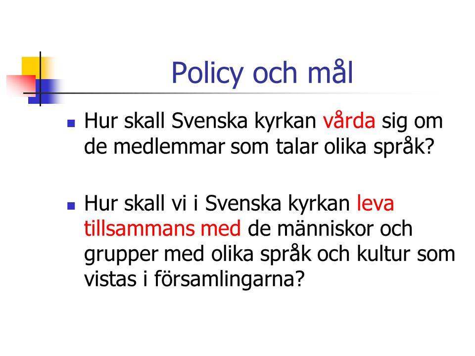 Policy och mål Hur skall Svenska kyrkan vårda sig om de medlemmar som talar olika språk.