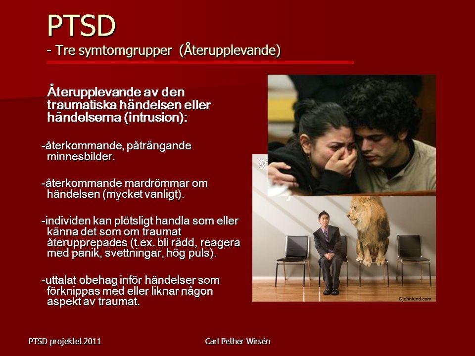 PTSD projektet 2011Carl Pether Wirsén Återupplevande av den traumatiska händelsen eller händelserna (intrusion): -återkommande, påträngande minnesbilder.
