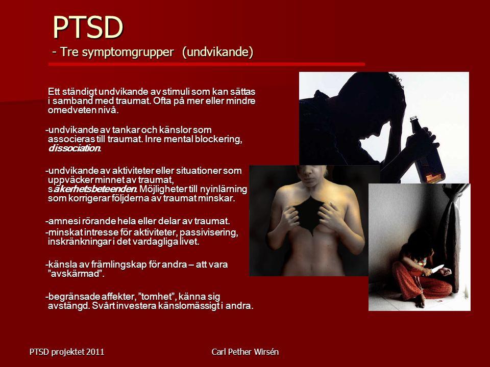 PTSD projektet 2011Carl Pether Wirsén Ett ständigt undvikande av stimuli som kan sättas i samband med traumat.