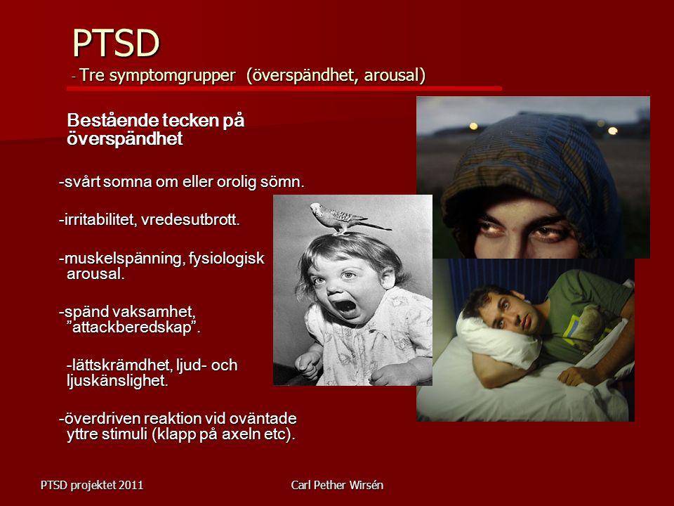 PTSD projektet 2011Carl Pether Wirsén Bestående tecken på överspändhet -svårt somna om eller orolig sömn.