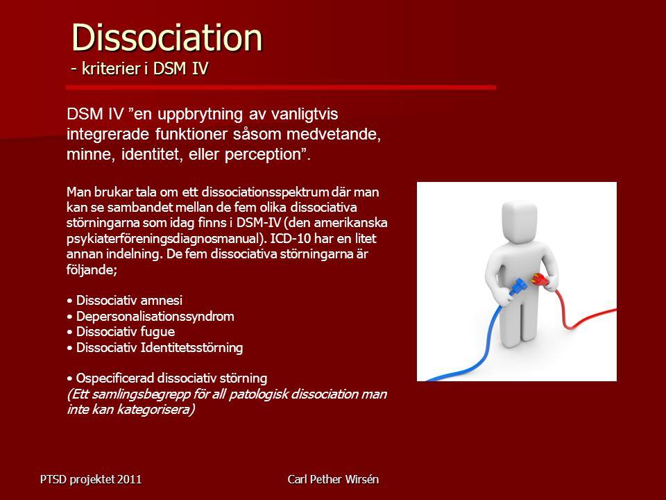 PTSD projektet 2011Carl Pether Wirsén Dissociation - kriterier i DSM IV DSM IV en uppbrytning av vanligtvis integrerade funktioner såsom medvetande, minne, identitet, eller perception .