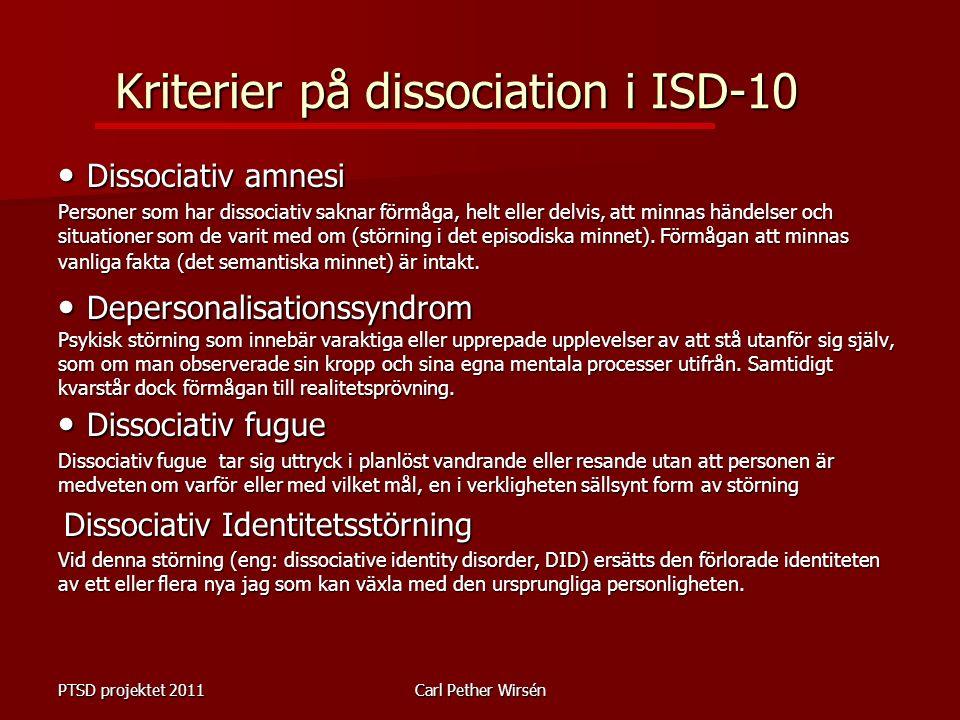 Kriterier på dissociation i ISD-10 Dissociativ amnesi Dissociativ amnesi Personer som har dissociativ saknar förmåga, helt eller delvis, att minnas händelser och situationer som de varit med om (störning i det episodiska minnet).