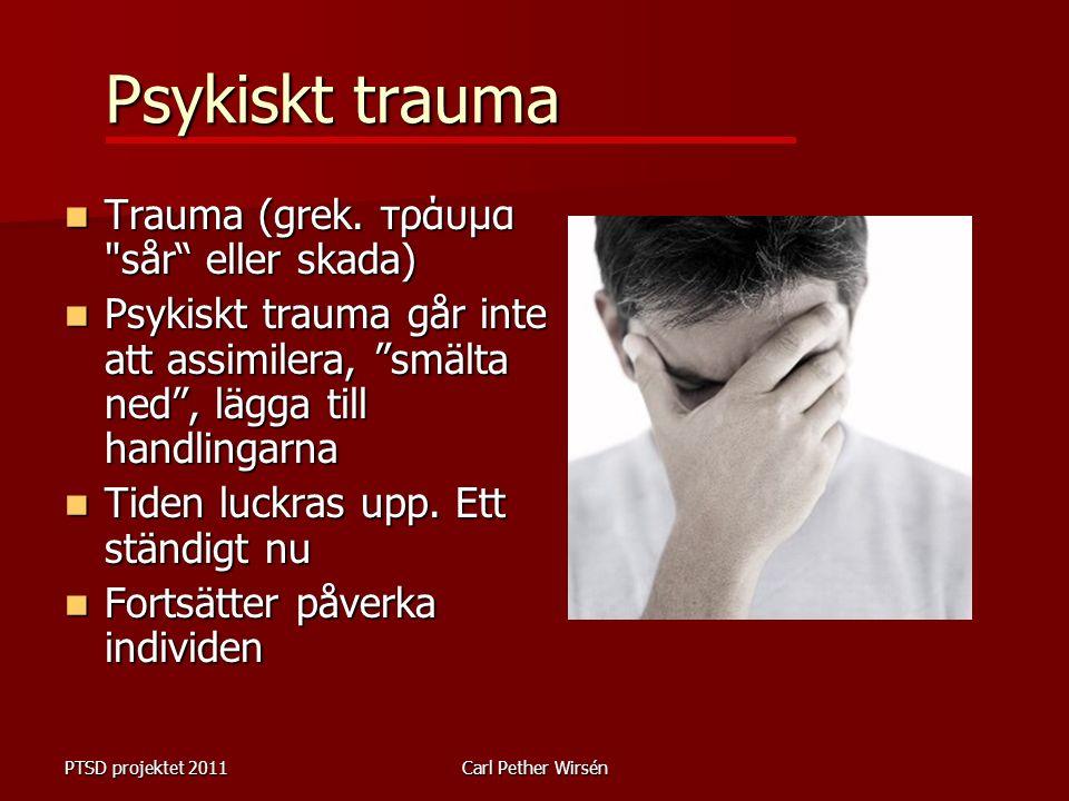 PTSD projektet 2011Carl Pether Wirsén Psykiskt trauma Trauma (grek.