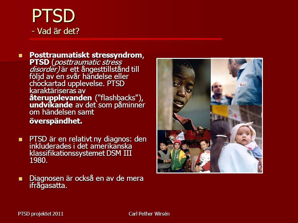 PTSD projektet 2011Carl Pether Wirsén PTSD - Vad är det.