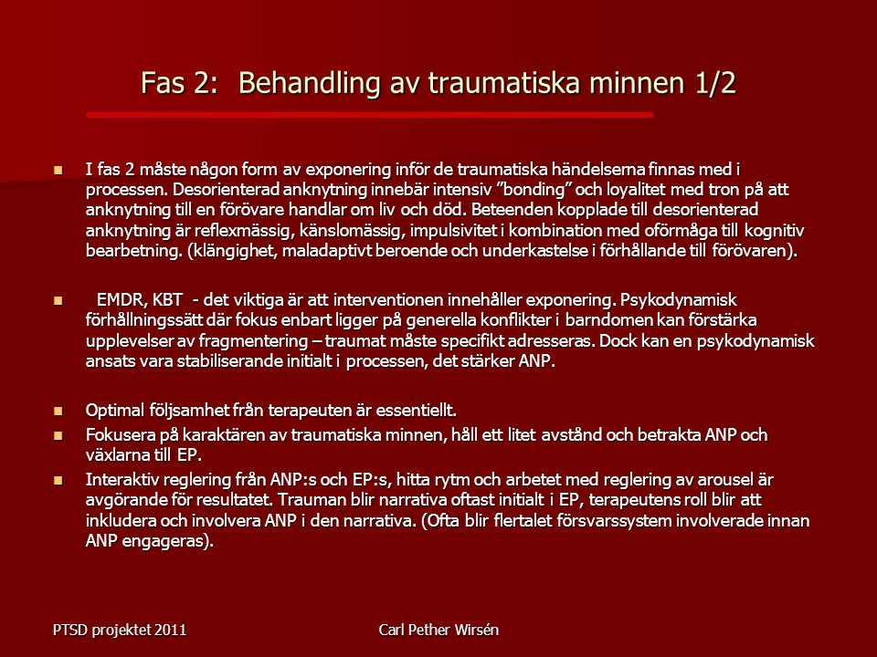 Fas 2: Behandling av traumatiska minnen 1/2 I fas 2 måste någon form av exponering inför de traumatiska händelserna finnas med i processen.