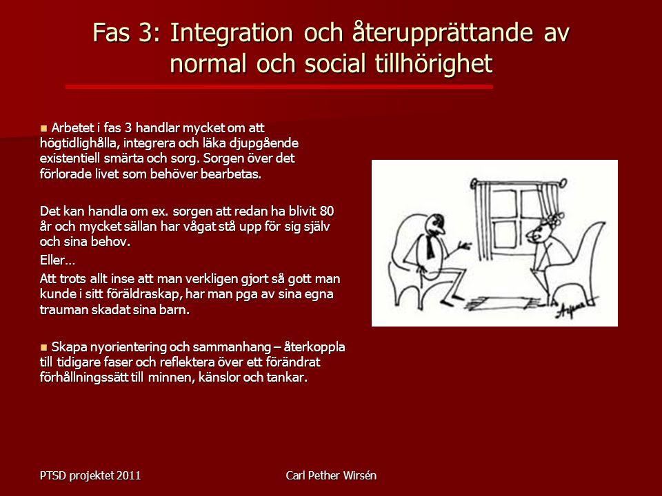 Fas 3: Integration och återupprättande av normal och social tillhörighet Arbetet i fas 3 handlar mycket om att högtidlighålla, integrera och läka djupgående existentiell smärta och sorg.