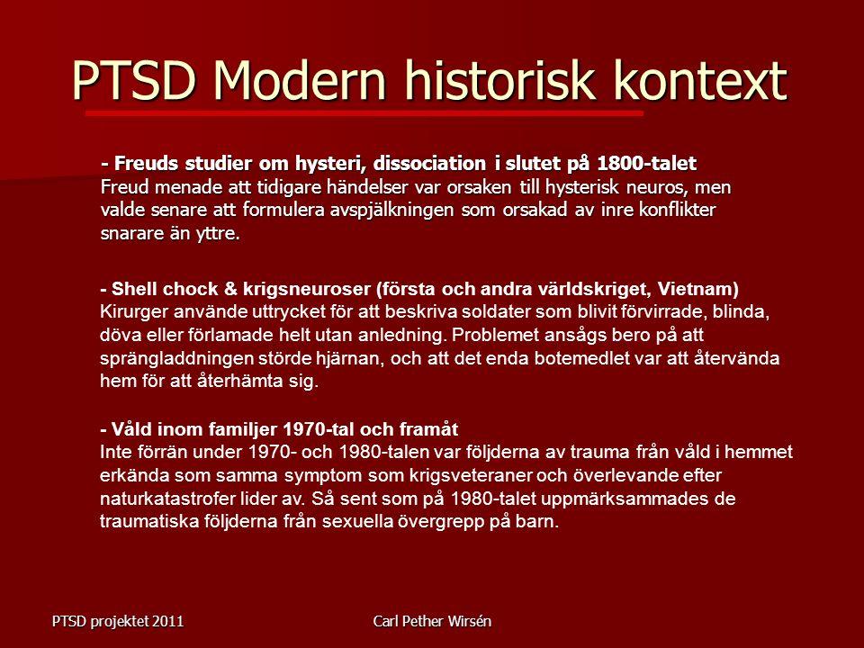 PTSD projektet 2011Carl Pether Wirsén PTSD Modern historisk kontext - Freuds studier om hysteri, dissociation i slutet på 1800-talet Freud menade att tidigare händelser var orsaken till hysterisk neuros, men valde senare att formulera avspjälkningen som orsakad av inre konflikter snarare än yttre.