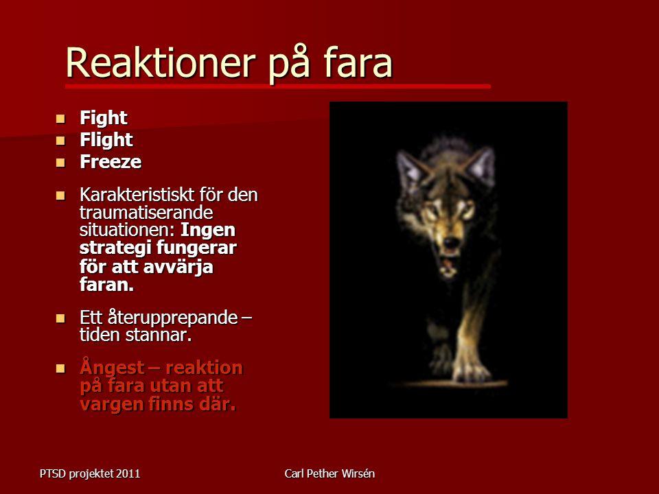 PTSD projektet 2011Carl Pether Wirsén Reaktioner på fara Fight Fight Flight Flight Freeze Freeze Karakteristiskt för den traumatiserande situationen: Ingen strategi fungerar för att avvärja faran.