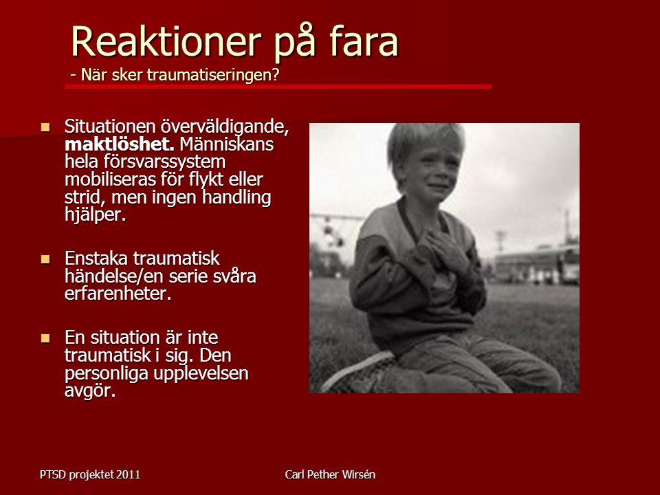 PTSD projektet 2011Carl Pether Wirsén Reaktioner på fara - När sker traumatiseringen.